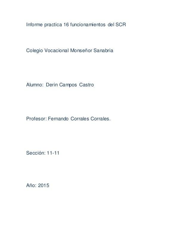 Informe practica 16 funcionamientos del SCR Colegio Vocacional Monseñor Sanabria Alumno: Derin Campos Castro Profesor: Fer...