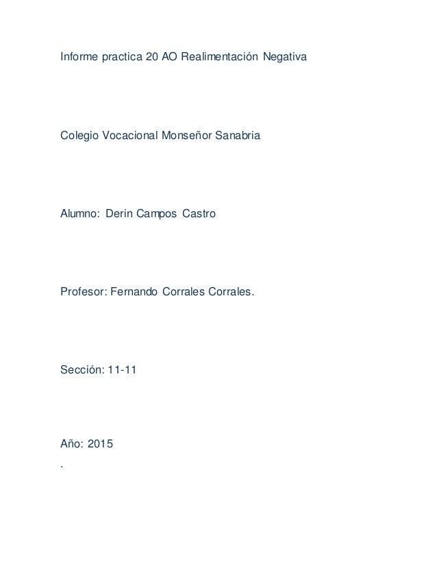 Informe practica 20 AO Realimentación Negativa Colegio Vocacional Monseñor Sanabria Alumno: Derin Campos Castro Profesor: ...