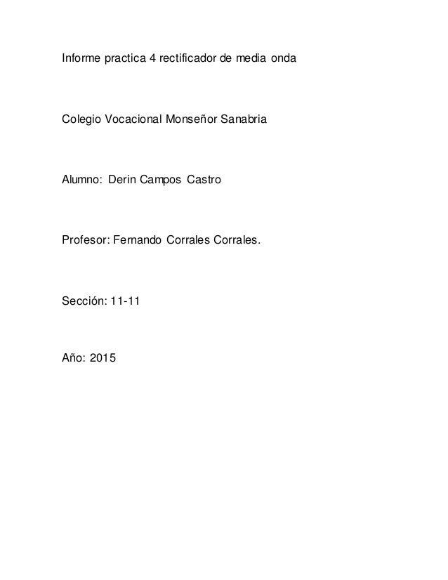 Informe practica 4 rectificador de media onda Colegio Vocacional Monseñor Sanabria Alumno: Derin Campos Castro Profesor: F...