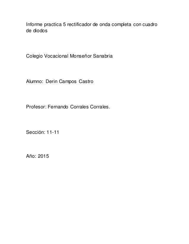 Informe practica 5 rectificador de onda completa con cuadro de diodos Colegio Vocacional Monseñor Sanabria Alumno: Derin C...