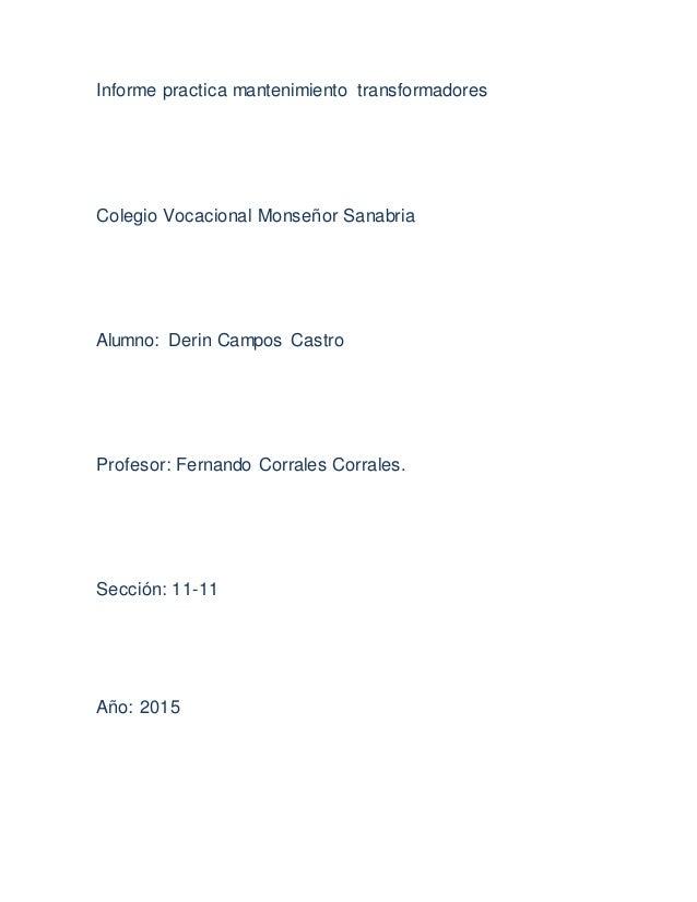 Informe practica mantenimiento transformadores Colegio Vocacional Monseñor Sanabria Alumno: Derin Campos Castro Profesor: ...