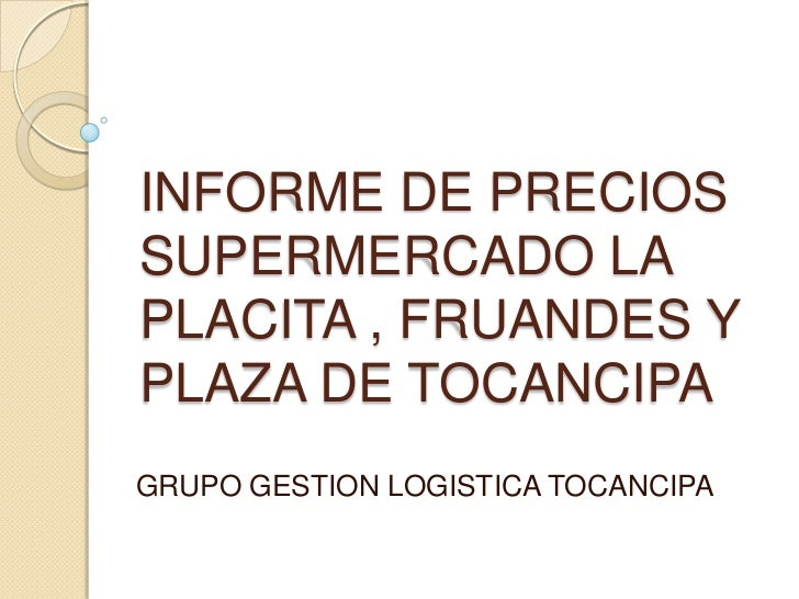 INFORME DE PRECIOSSUPERMERCADO LAPLACITA , FRUANDES YPLAZA DE TOCANCIPAGRUPO GESTION LOGISTICA TOCANCIPA