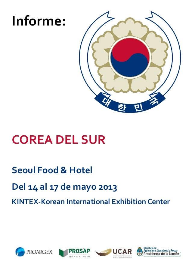Informe:  COREA DEL SUR Seoul Food & Hotel Del 14 al 17 de mayo 2013 KINTEX-Korean International Exhibition Center