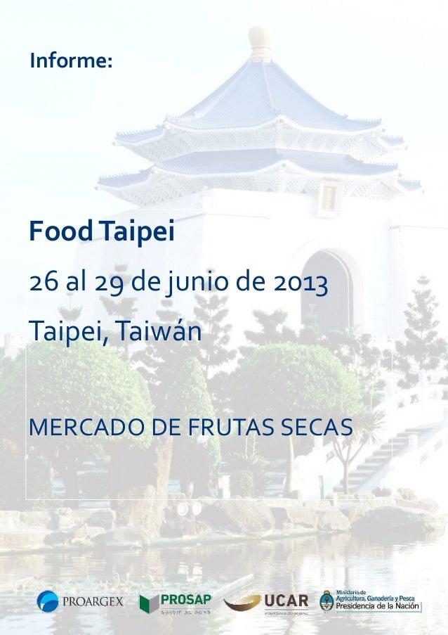 Informe:  Food Taipei 26 al 29 de junio de 2013 Taipei, Taiwán MERCADO DE FRUTAS SECAS