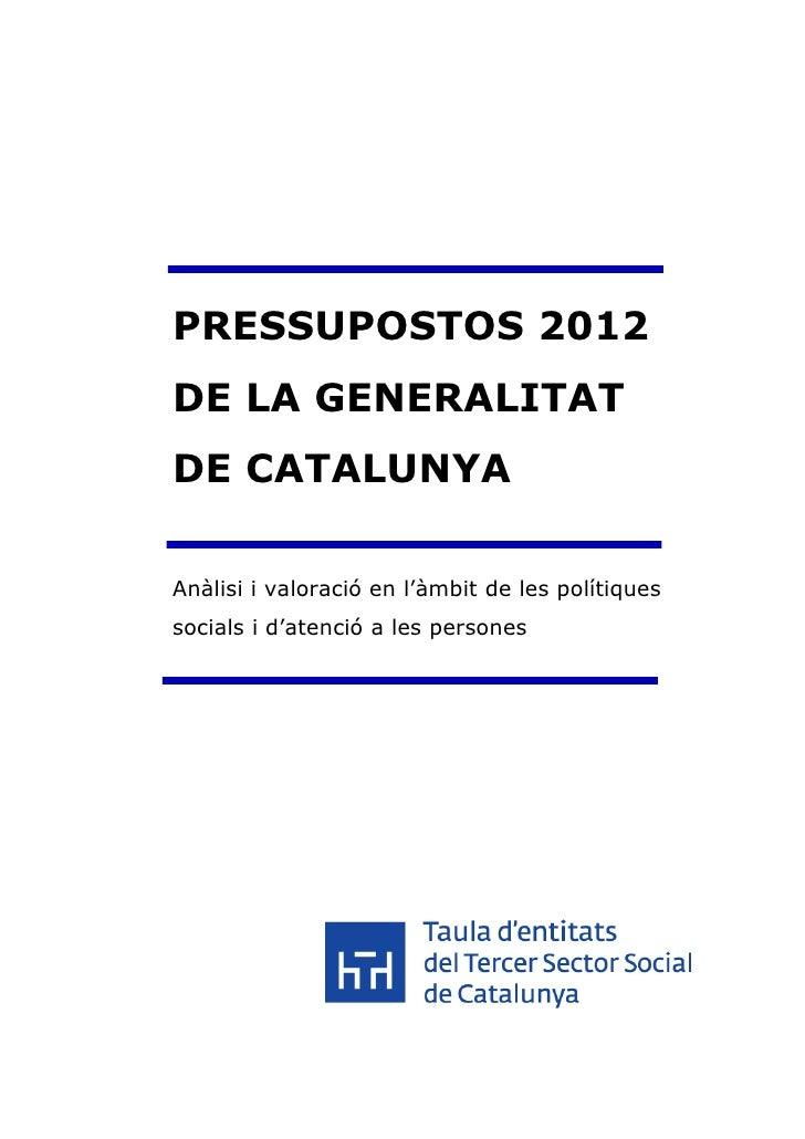 PRESSUPOSTOS 2012DE LA GENERALITATDE CATALUNYAAnàlisi i valoració en l'àmbit de les polítiquessocials i d'atenció a les pe...