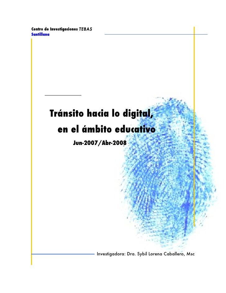 Centro de Investigaciones TEBAS Santillana              Tránsito hacia lo digital,              en el ámbito educativo    ...