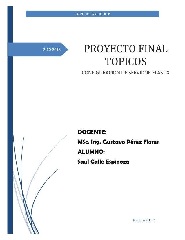 PROYECTO FINAL TOPICOS  2-10-2013  PROYECTO FINAL TOPICOS CONFIGURACION DE SERVIDOR ELASTIX  DOCENTE: MSc. Ing. Gustavo Pé...