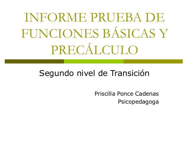 INFORME PRUEBA DE FUNCIONES BÁSICAS Y PRECÁLCULO Segundo nivel de Transición Priscilla Ponce Cadenas Psicopedagoga