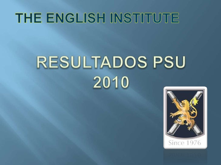 THE ENGLISH INSTITUTE<br />RESULTADOS PSU2010<br />