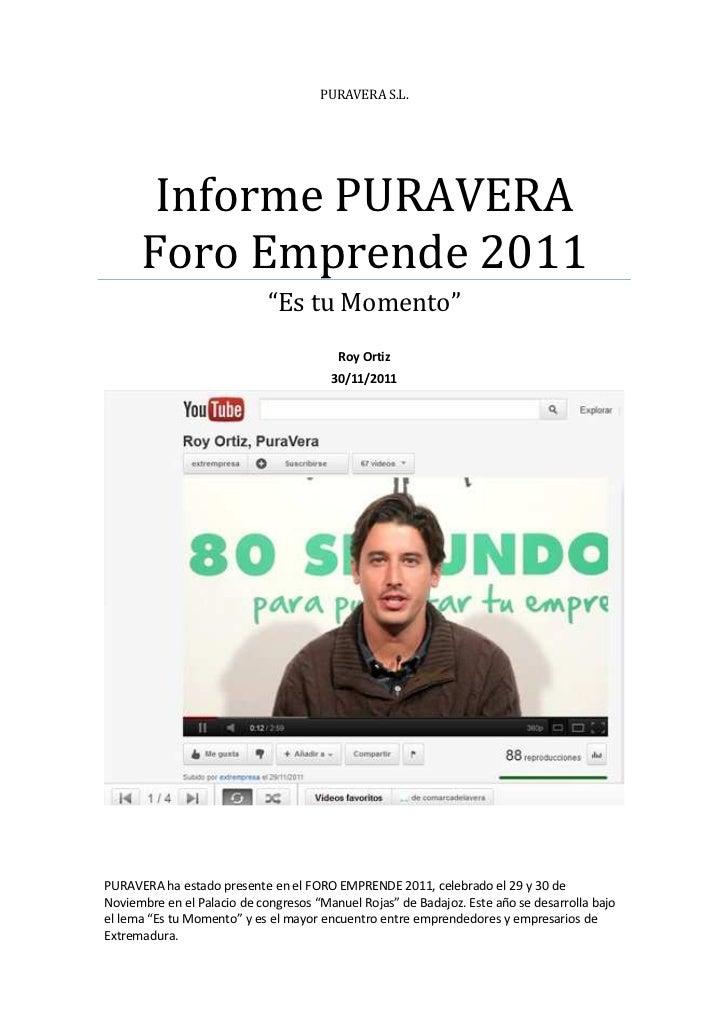 """PURAVERA S.L.       Informe PURAVERA      Foro Emprende 2011                             """"Es tu Momento""""                  ..."""