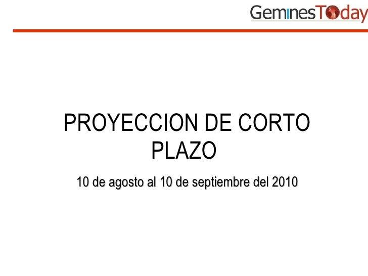 PROYECCION DE CORTO PLAZO   10 de agosto al 10 de septiembre del 2010