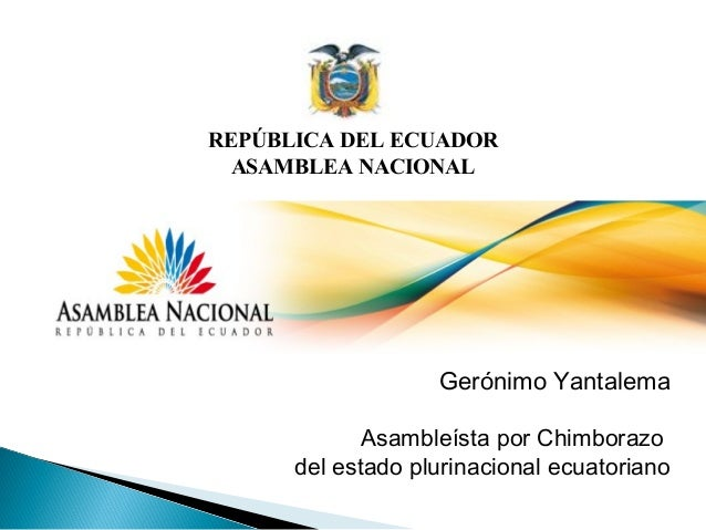 REPÚBLICA DEL ECUADORASAMBLEA NACIONALGerónimo YantalemaAsambleísta por Chimborazodel estado plurinacional ecuatoriano
