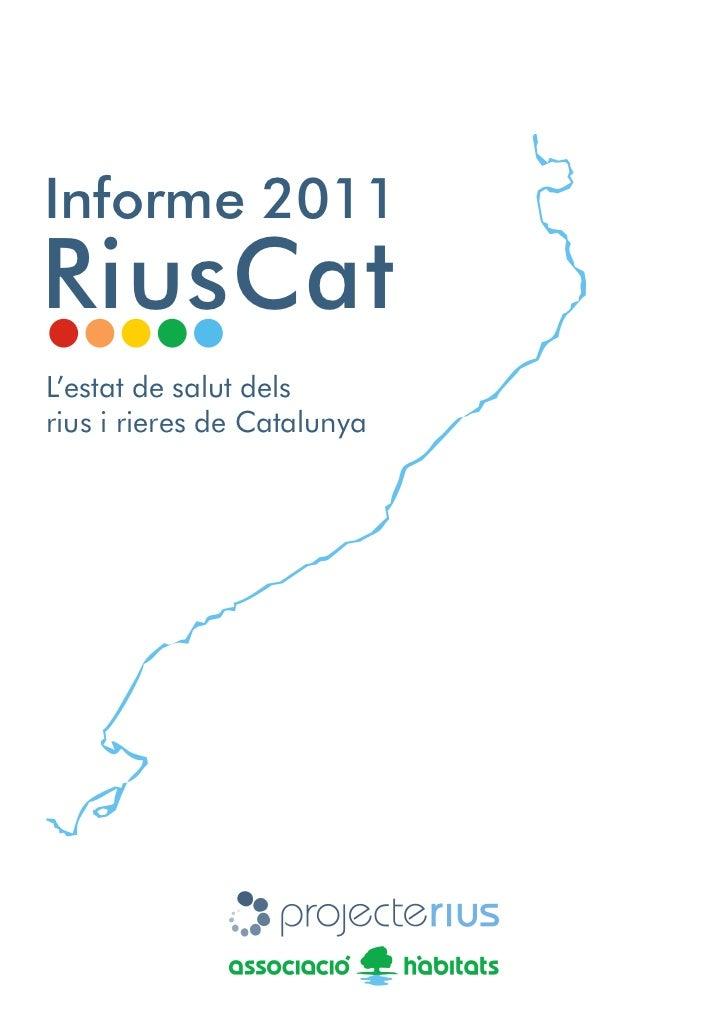 Informe 2011RiusCatL'estat de salut delsrius i rieres de Catalunya