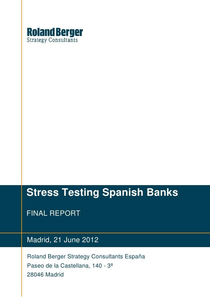 Stress Testing Spanish BanksFINAL REPORTMadrid, 21 June 2012Roland Berger Strategy Consultants EspañaPaseo de la Castellan...