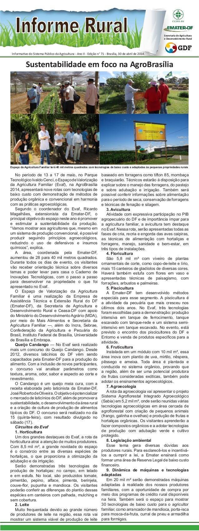 No período de 13 a 17 de maio, no Parque TecnológicoIvaldoCenci,oEspaçodeValorização da Agricultura Familiar (Evaf), na Ag...