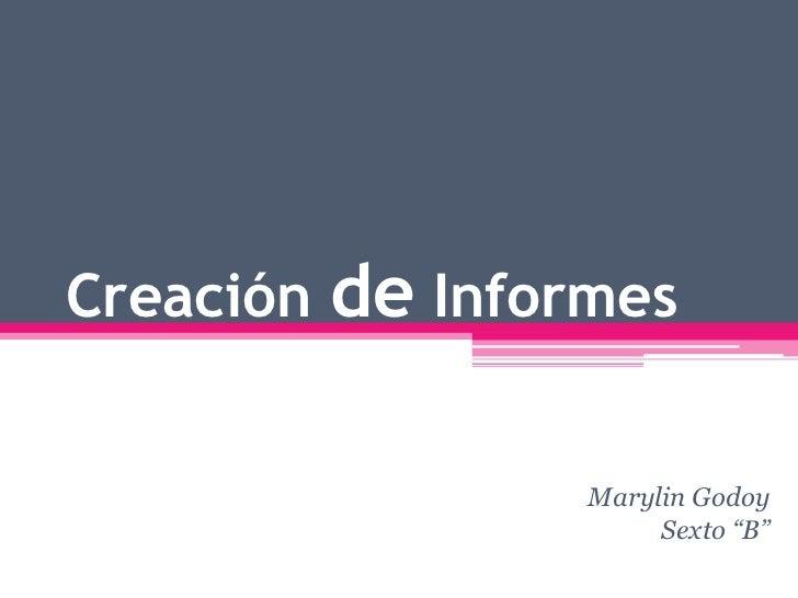 """Creación de Informes <br />Marylin Godoy<br />Sexto """"B""""<br />"""