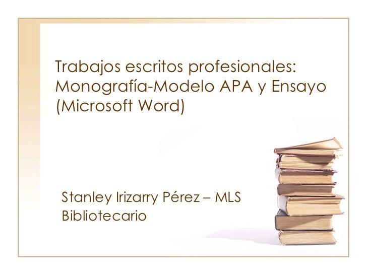 Trabajos escritos profesionales: Monografía-Modelo APA y Ensayo (Microsoft Word) Stanley Irizarry Pérez – MLS Bibliotecari...