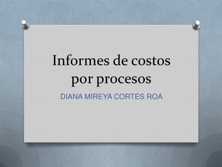 Informes de costos por procesos<br />DIANA MIREYA CORTES ROA <br />