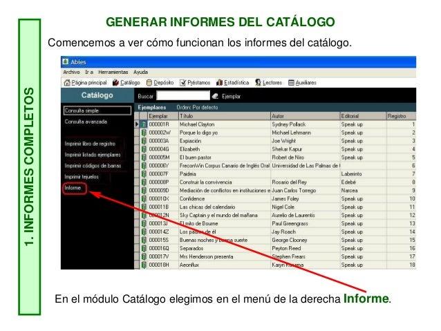 GENERAR INFORMES DEL CATÁLOGO 1.INFORMESCOMPLETOS En el módulo Catálogo elegimos en el menú de la derecha Informe. Comence...