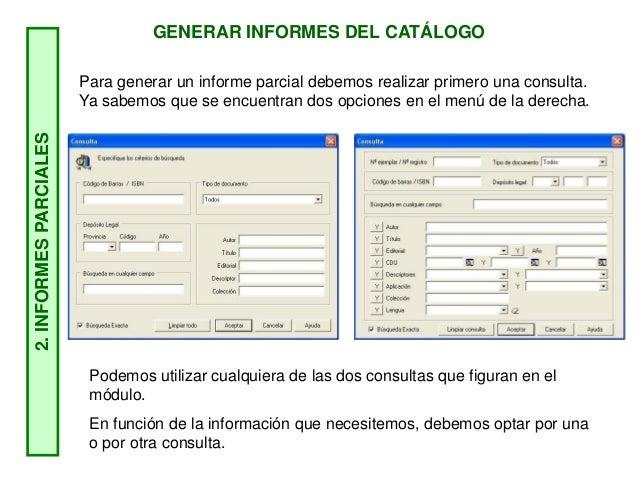 GENERAR INFORMES DEL CATÁLOGO 2.INFORMESPARCIALES Para generar un informe parcial debemos realizar primero una consulta. Y...