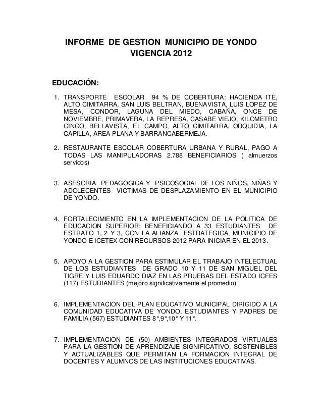 INFORME DE GESTION MUNICIPIO DE YONDO               VIGENCIA 2012EDUCACIÓN:1. TRANSPORTE ESCOLAR 94 % DE COBERTURA: HACIEN...