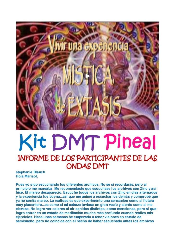 Kit DMT Pineal INFORME DE LOS PARTICIPANTES DE LAS             ONDAS DMTstephanie BlanchHola Marisol,Pues yo sigo escuchan...