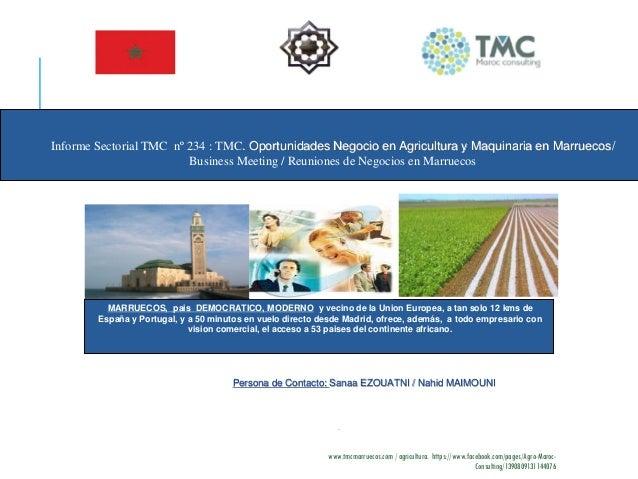 Persona de Contacto: Sanaa EZOUATNI / Nahid MAIMOUNI . Informe Sectorial TMC nº 234 : TMC. Oportunidades Negocio en Agricu...