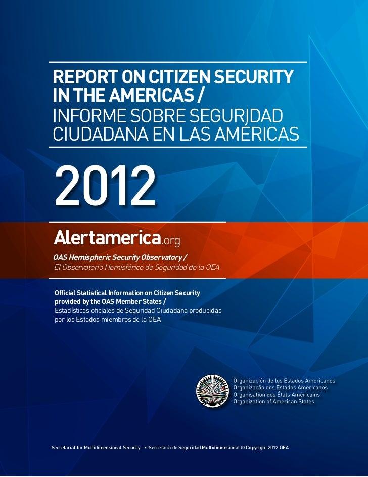 REPORT ON CITIZEN SECURITYIN THE AMERICAS /INFORME SOBRE SEGURIDADCIUDADANA EN LAS AMÉRICAS2012Alertamerica.orgOAS Hemisph...