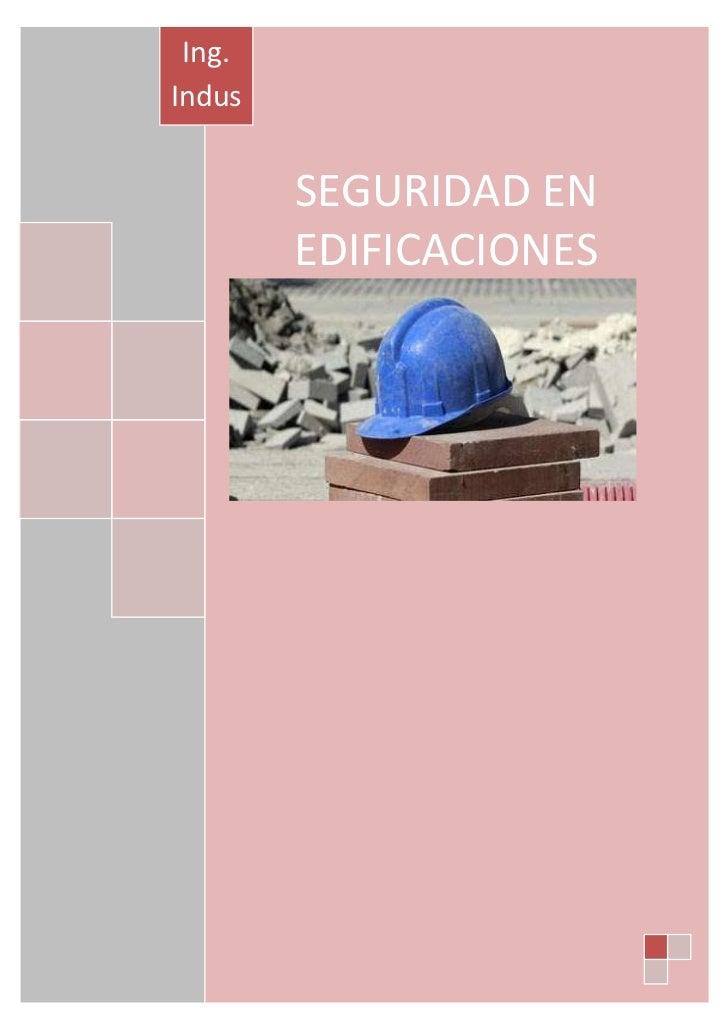 SEGURIDAD EN EDIFICACIONESIng. Industrial<br />INTRODUCCIÓN<br />3797300542290La industria de la construcción, si bien es ...