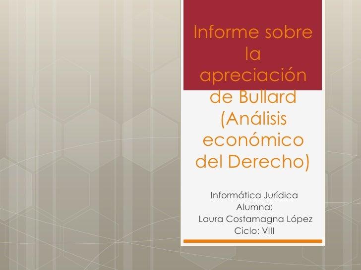 Informe sobre      la apreciación  de Bullard   (Análisis económicodel Derecho)  Informática Jurídica        Alumna:Laura ...