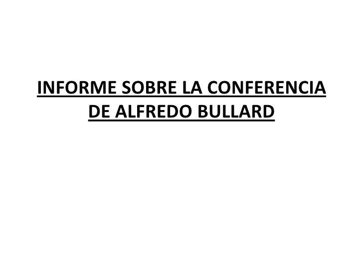 INFORME SOBRE LA CONFERENCIA     DE ALFREDO BULLARD