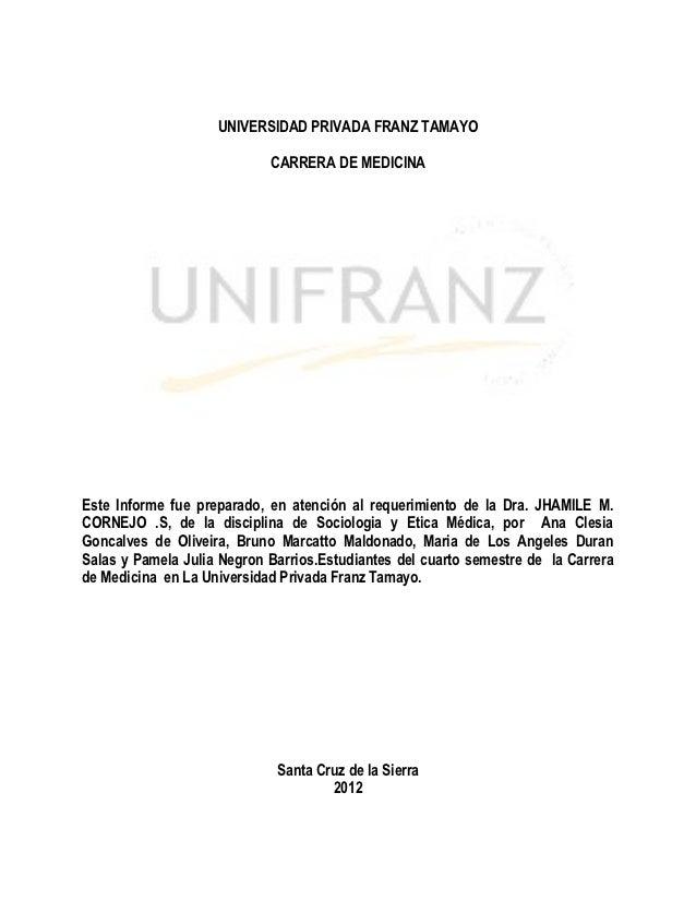 UNIVERSIDAD PRIVADA FRANZ TAMAYO                            CARRERA DE MEDICINAEste Informe fue preparado, en atención al ...