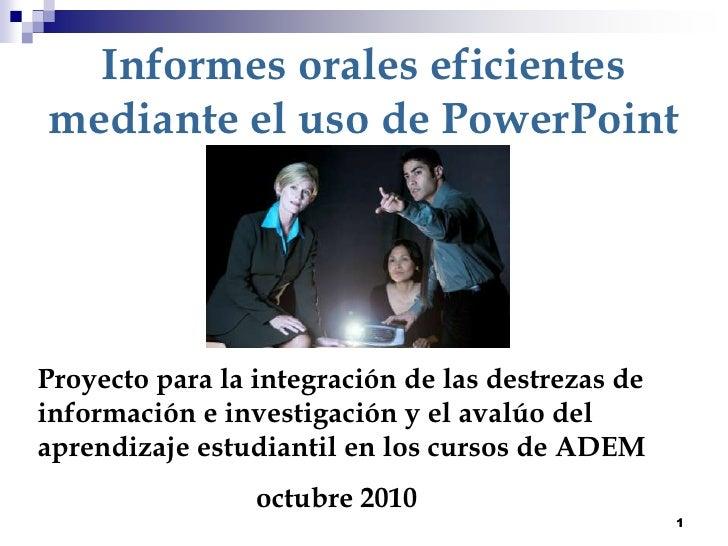 1<br />Informes orales eficientes mediante el uso de PowerPoint<br />Proyecto para la integración de las destrezas de info...