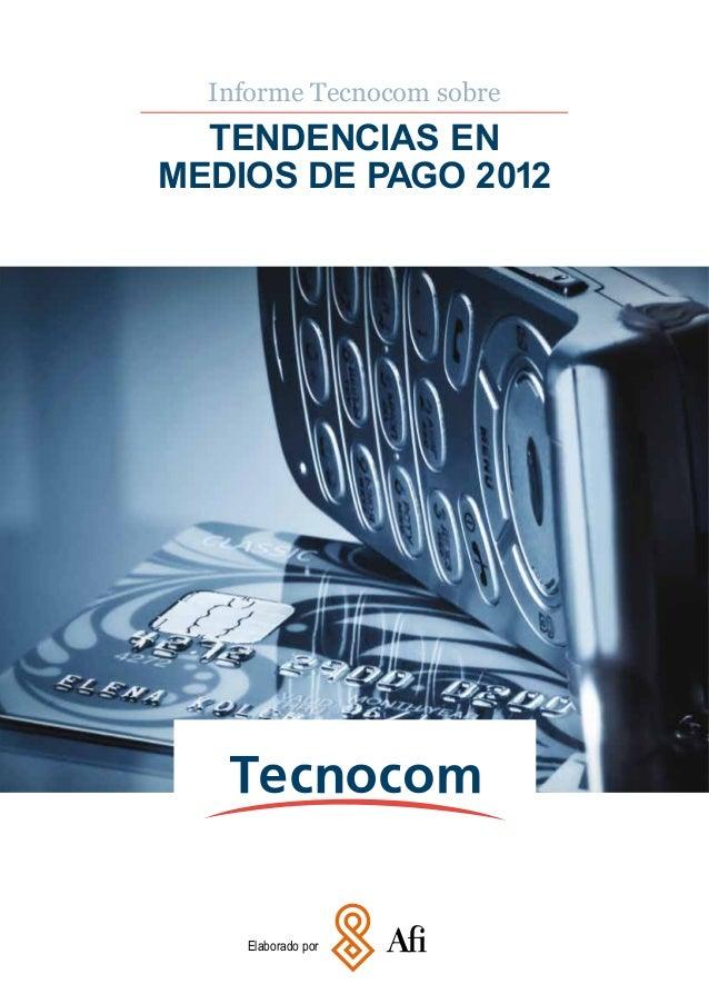 Informe Tecnocom sobre  TENDENCIAS ENMEDIOS DE PAGO 2012    Elaborado por