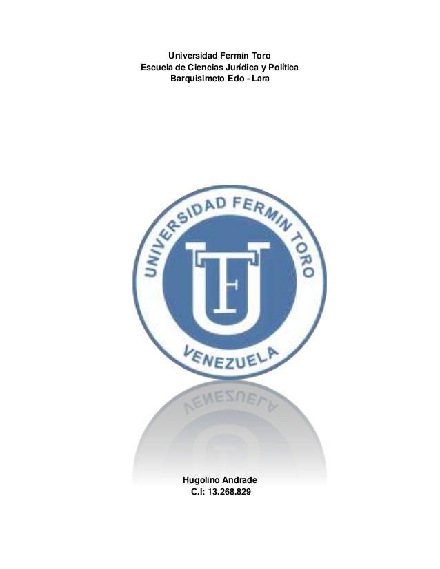 Universidad Fermín Toro Escuela de Ciencias Jurídica y Política Barquisimeto Edo - Lara Hugolino Andrade C.I: 13.268.829