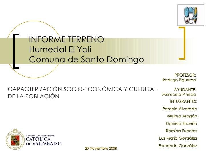 INFORME TERRENO Humedal El Yali Comuna de Santo Domingo INTEGRANTES: Pamela Alvarado Melissa Aragón Daniela Briceño Romina...