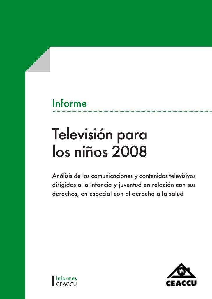 Televisión para los niños 2008Análisis de las comunicaciones y contenidos televisivosdirigidos a la infancia y juventud en...