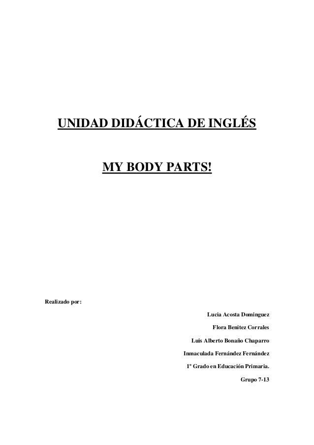 UNIDAD DIDÁCTICA DE INGLÉSMY BODY PARTS!Realizado por:Lucia Acosta DominguezFlora Benitez CorralesLuis Alberto Bonaño Chap...