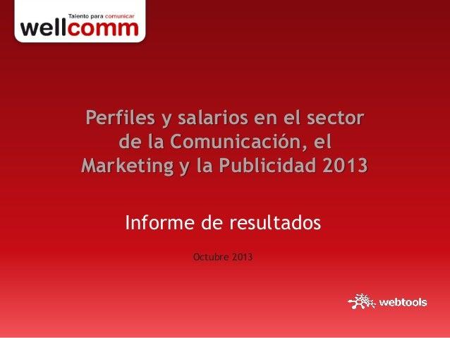 Perfiles y salarios en el sector de la Comunicación, el Marketing y la Publicidad 2013  Informe de resultados Octubre 2013