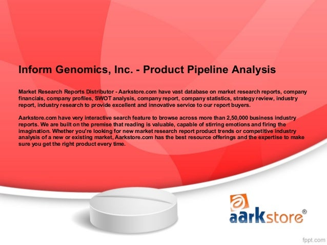 Inform genomics, inc.   product pipeline analysis