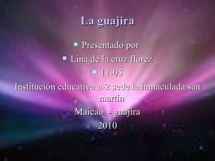 La guajira <ul><li>Presentado por  </li></ul><ul><li>Lina de la cruz florez </li></ul><ul><li>11-05 </li></ul><ul><li>Inst...