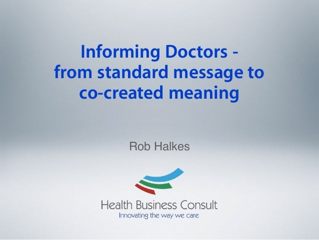 Informing Doctors from standard message to co-created meaning Rob Halkes