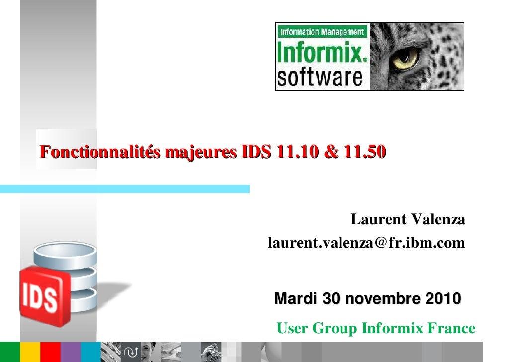 Fonctionnalités majeures IDS 11.10 & 11.50                                       Laurent Valenza                          ...