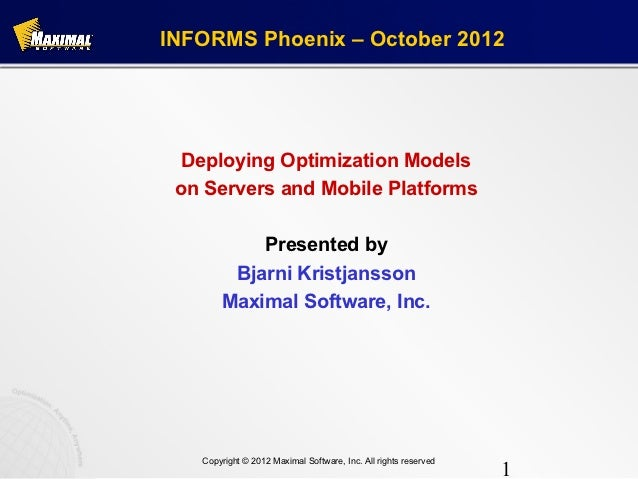 INFORMS Phoenix – October 2012  Deploying Optimization Models on Servers and Mobile Platforms           Presented by      ...