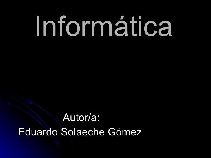 Inform ática   Autor/a: Eduardo Solaeche Gómez