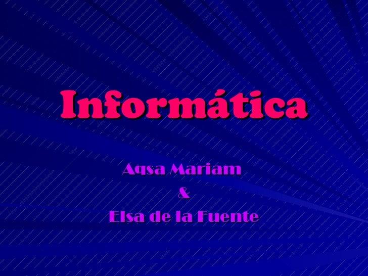 Informática Aqsa Mariam  & Elsa de la Fuente