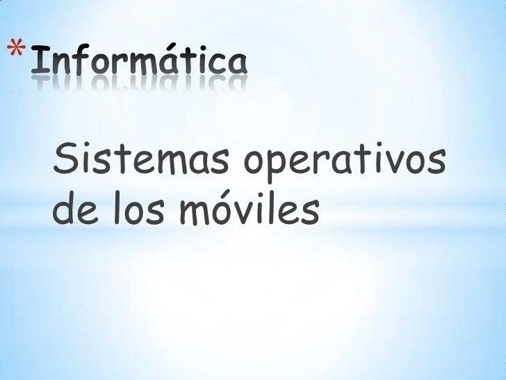 *    Sistemas operativos    de los móviles