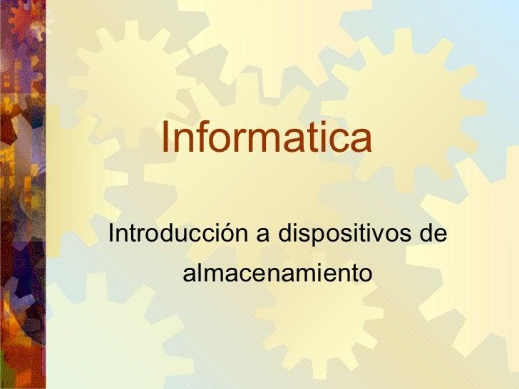 Informatica Introducción a dispositivos de almacenamiento