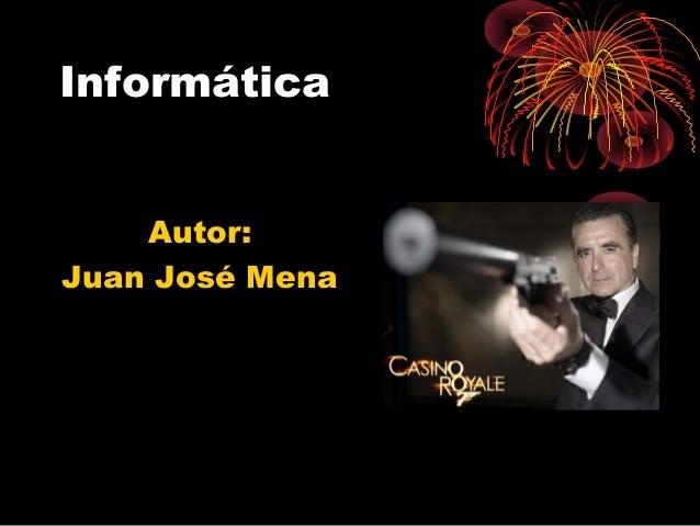 InformáticaAutor:Juan José Mena