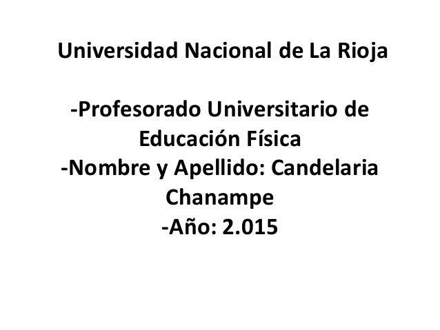 Universidad Nacional de La Rioja -Profesorado Universitario de Educación Física -Nombre y Apellido: Candelaria Chanampe -A...